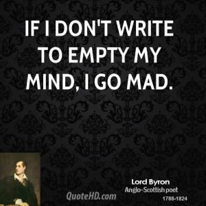 lord-byron-poet-if-i-dont-write-to-empty-my-mind-i-go